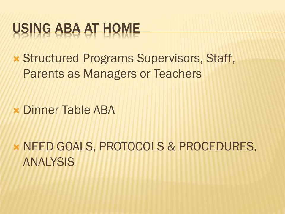 Using aba at home Structured Programs-Supervisors, Staff, Parents as Managers or Teachers. Dinner Table ABA.