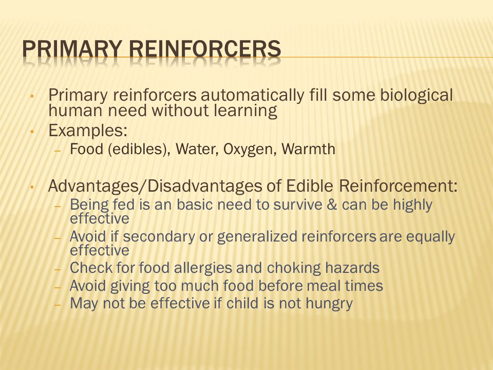 Primary REINFORCERS Primary reinforcers automatically fill some biological human need without learning.