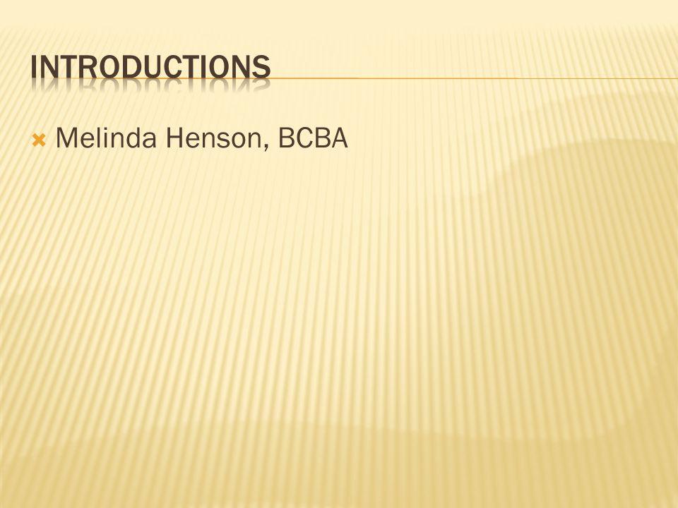 Introductions Melinda Henson, BCBA