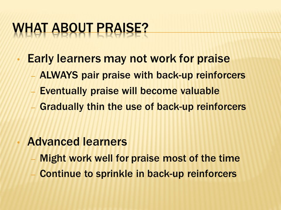 What about praise Early learners may not work for praise
