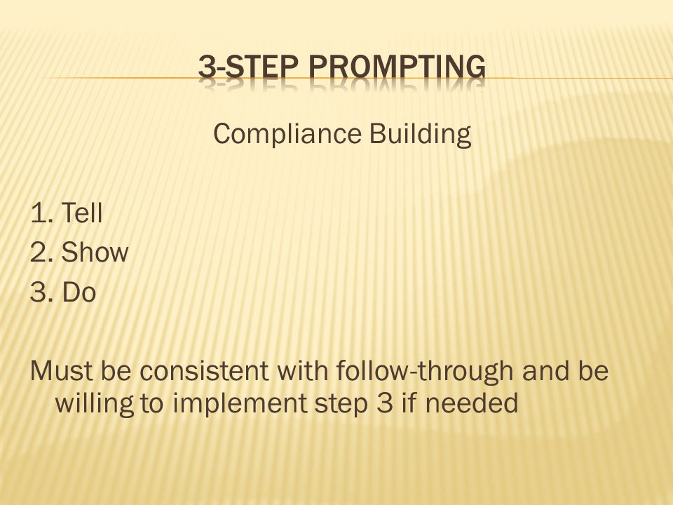 3-Step prompting Compliance Building 1. Tell 2. Show 3. Do