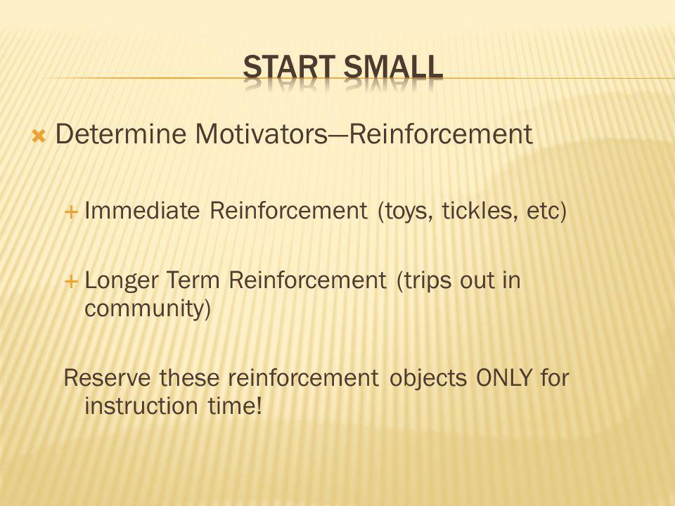 Start small Determine Motivators—Reinforcement
