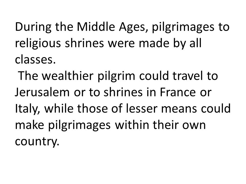 During the Middle Ages, pilgrimages to religious shrines were made by all classes.