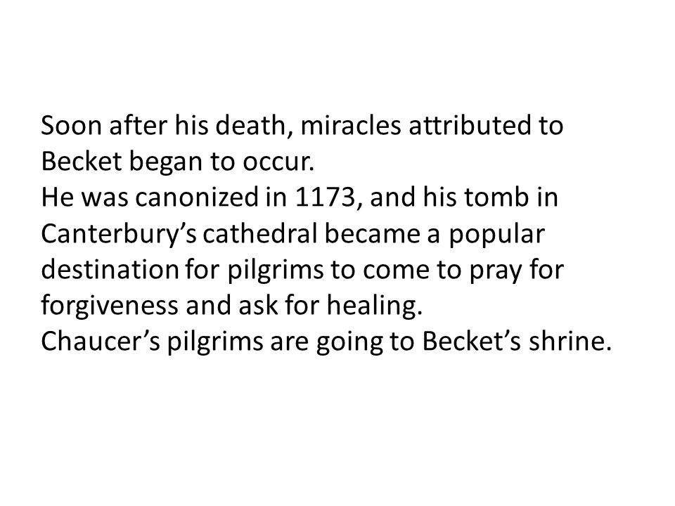 Soon after his death, miracles attributed to Becket began to occur