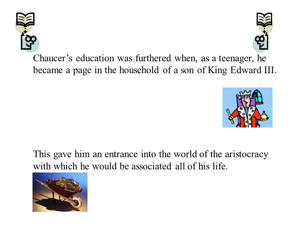 Chaucer's education was furthered when, as a teenager, he became a page in the household of a son of King Edward III.