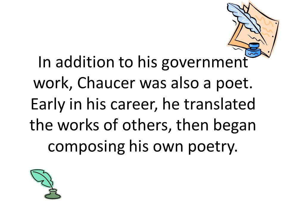 In addition to his government work, Chaucer was also a poet