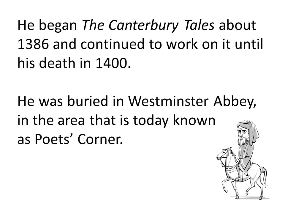 He began The Canterbury Tales about 1386 and continued to work on it until his death in 1400.