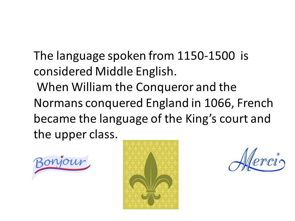 The language spoken from 1150-1500 is considered Middle English