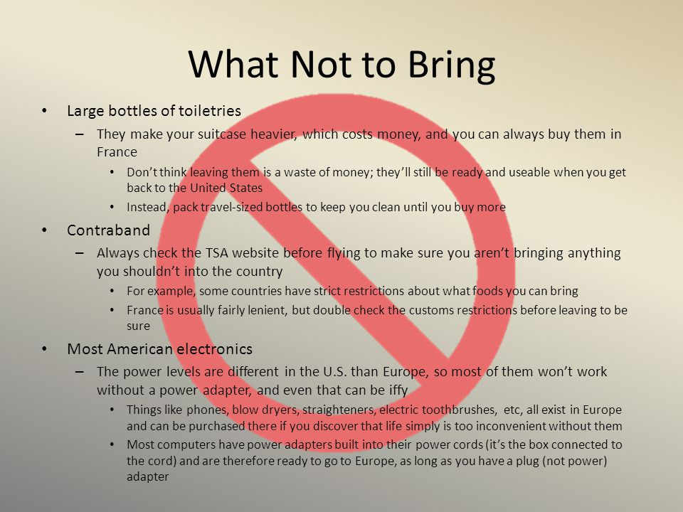 What Not to Bring Large bottles of toiletries Contraband
