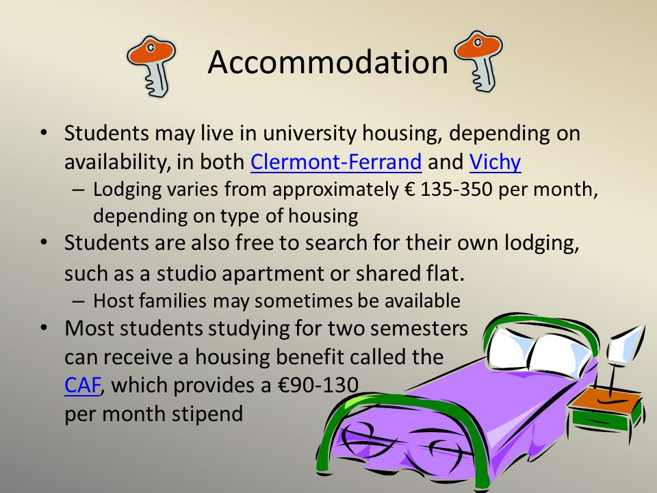 Accommodation Students may live in university housing, depending on availability, in both Clermont-Ferrand and Vichy.