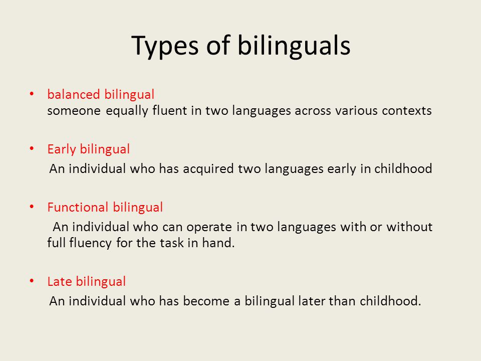 Types of bilinguals balanced bilingual someone equally fluent in two languages across various contexts.