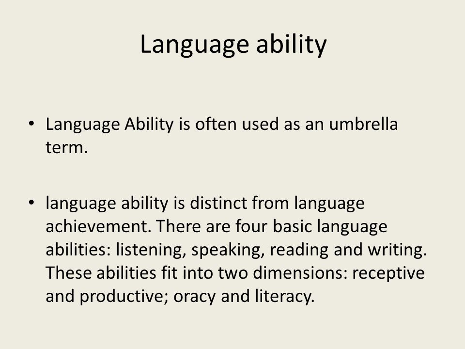 Language ability Language Ability is often used as an umbrella term.