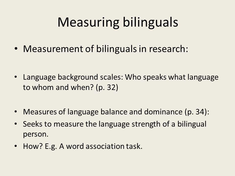 Measuring bilinguals Measurement of bilinguals in research: