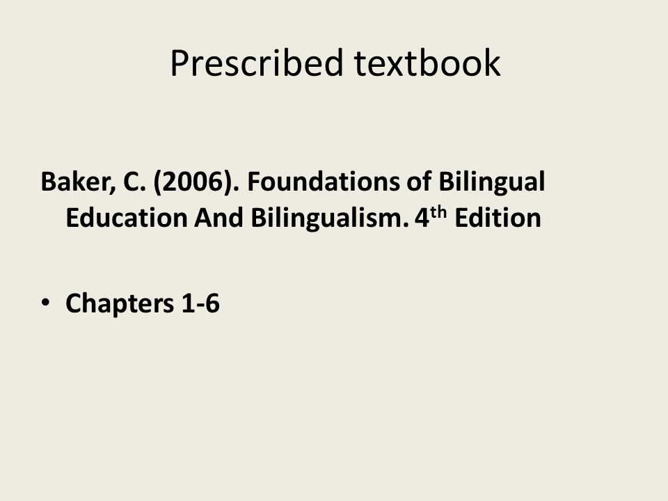 Prescribed textbook Baker, C. (2006). Foundations of Bilingual Education And Bilingualism. 4th Edition.