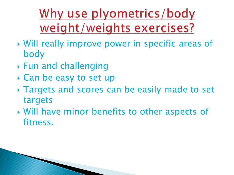 Why use plyometrics/body weight/weights exercises