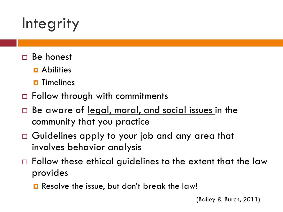 Integrity Be honest Follow through with commitments