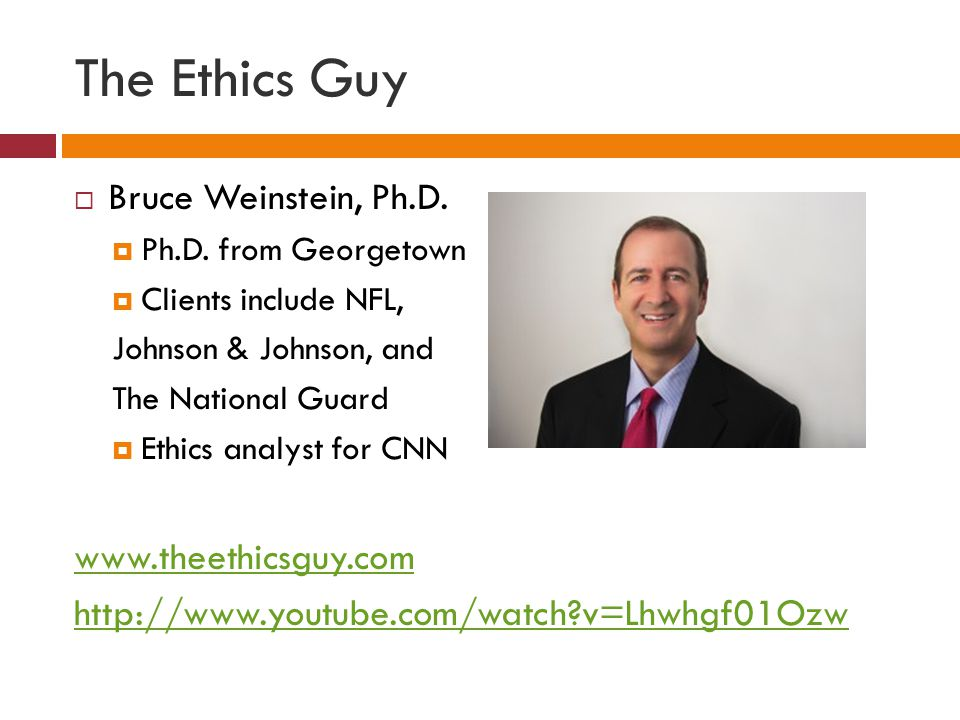 The Ethics Guy Bruce Weinstein, Ph.D. www.theethicsguy.com