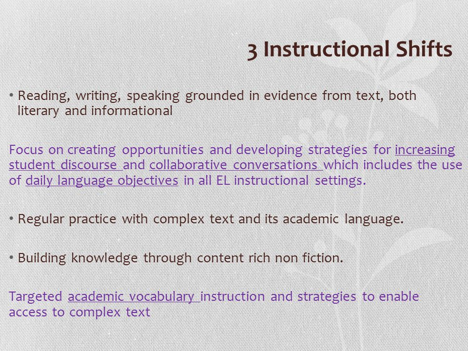 3 Instructional Shifts Reading, writing, speaking grounded in evidence from text, both literary and informational.