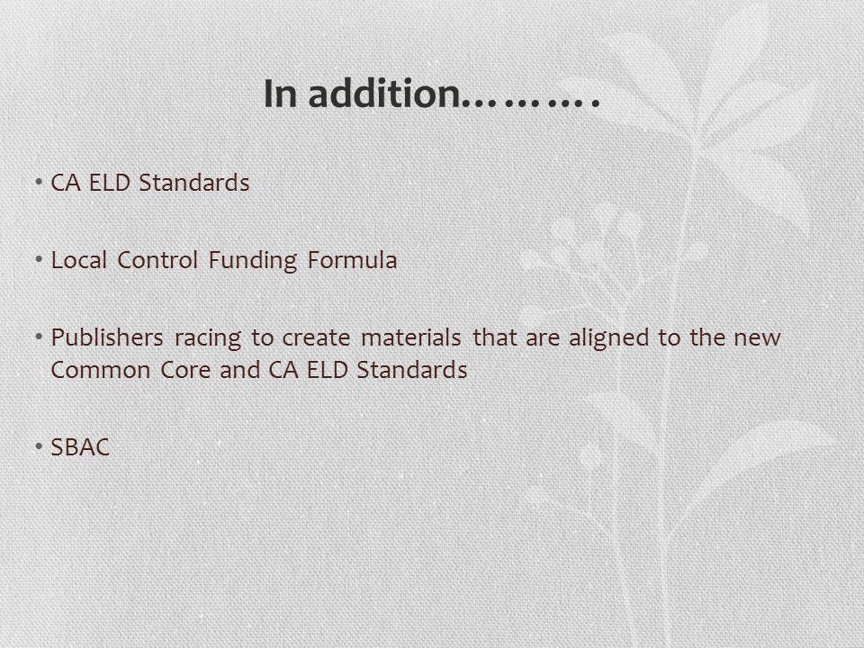 In addition………. CA ELD Standards Local Control Funding Formula