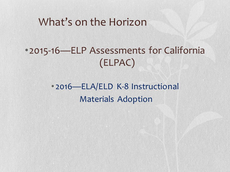 What's on the Horizon 2015-16—ELP Assessments for California (ELPAC)
