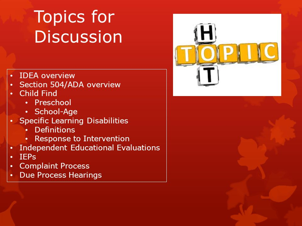 Topics for Discussion IDEA overview Section 504/ADA overview