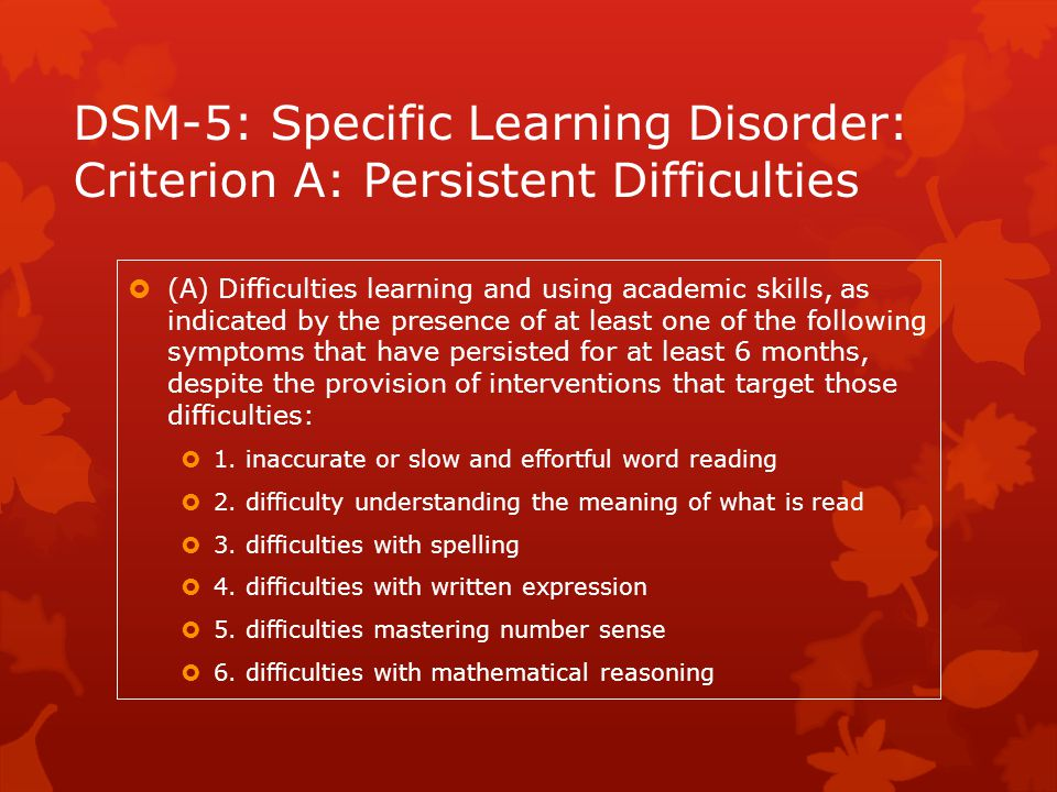 DSM-5: Specific Learning Disorder: Criterion A: Persistent Difficulties