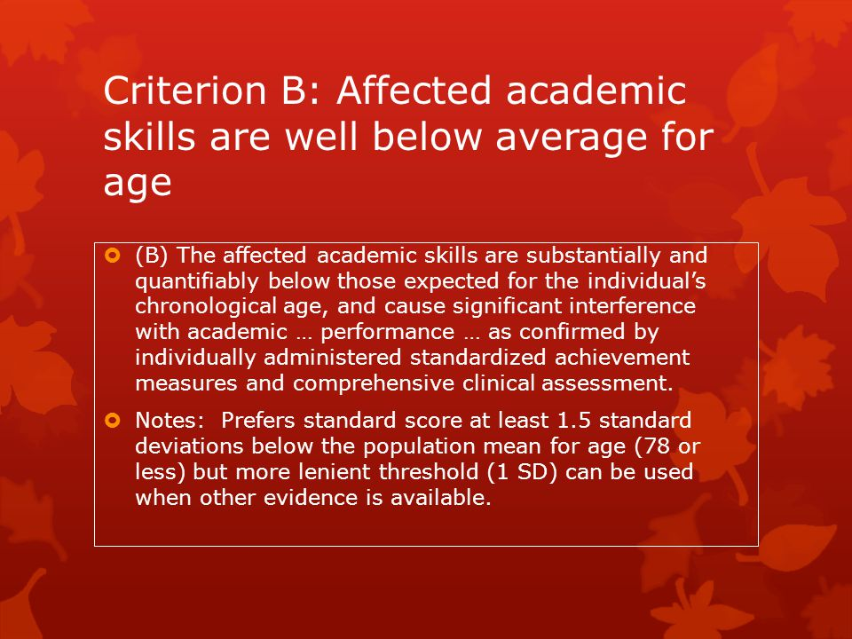 Criterion B: Affected academic skills are well below average for age