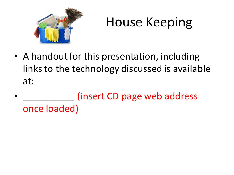House Keeping A handout for this presentation, including links to the technology discussed is available at: