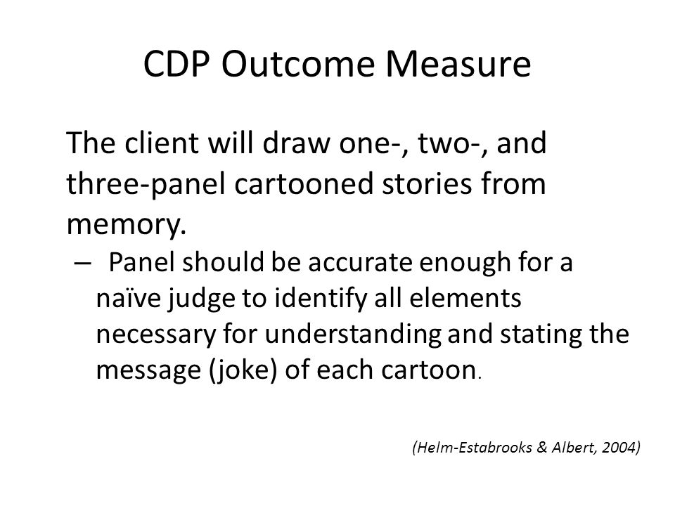 CDP Outcome Measure The client will draw one-, two-, and three-panel cartooned stories from memory.