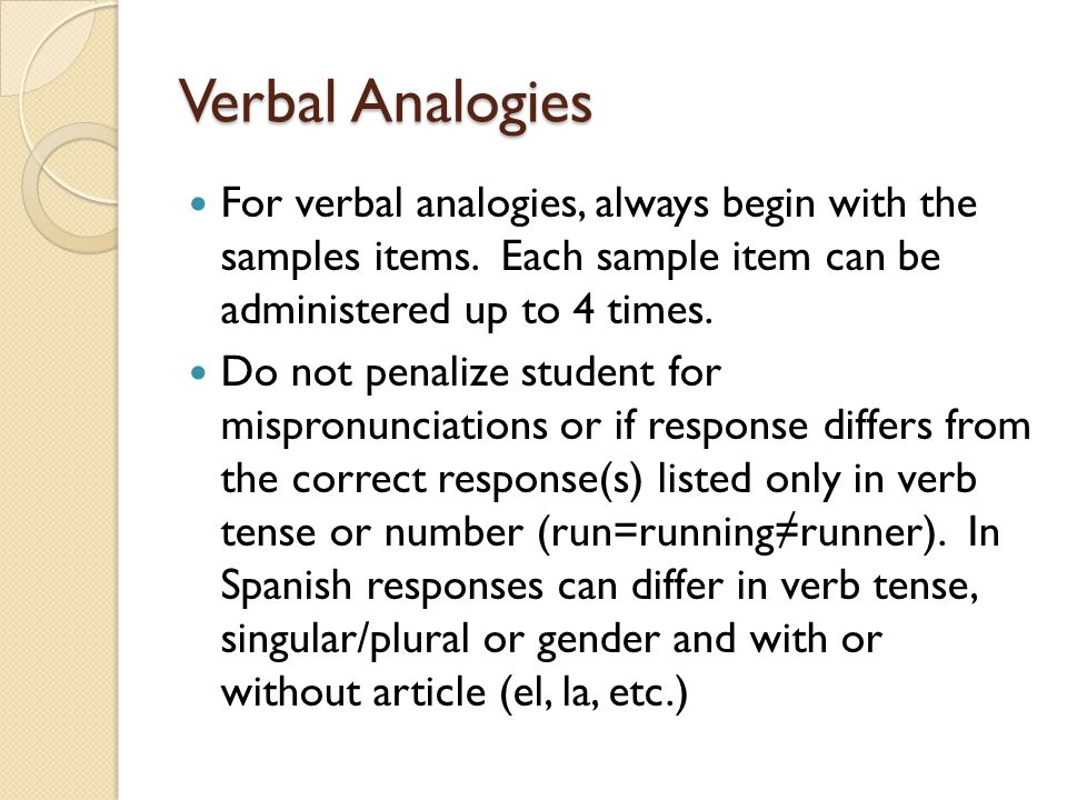 Verbal Analogies For verbal analogies, always begin with the samples items. Each sample item can be administered up to 4 times.