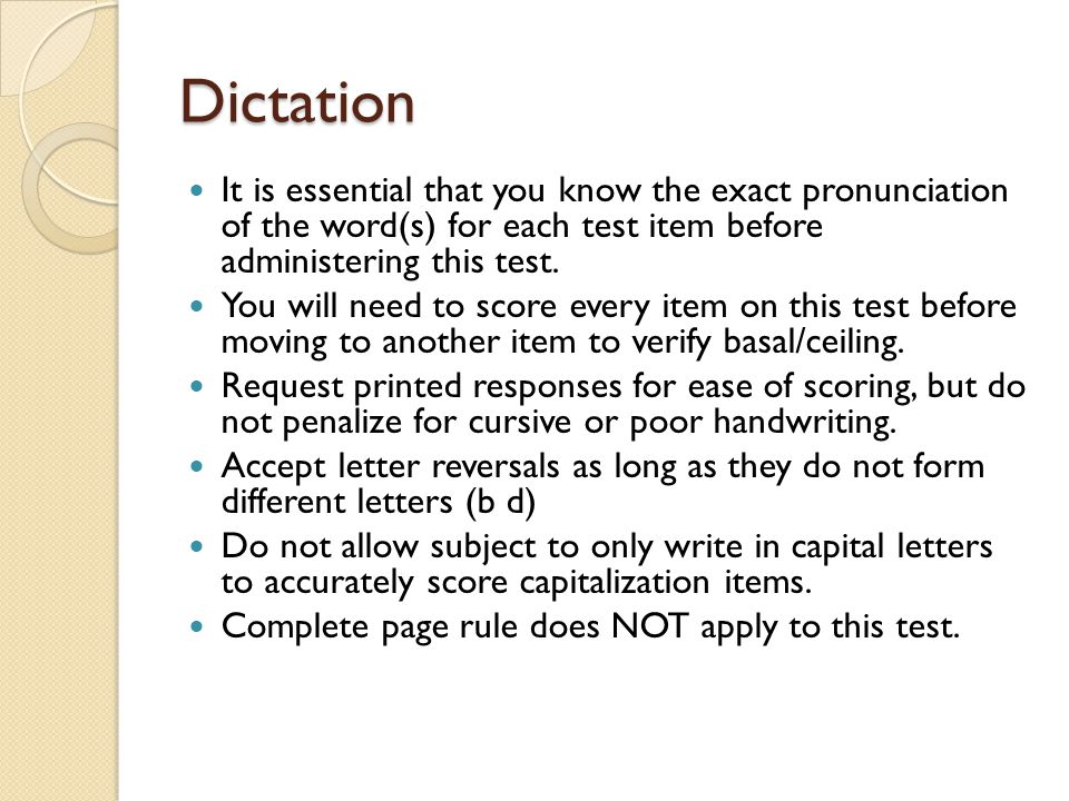 Dictation It is essential that you know the exact pronunciation of the word(s) for each test item before administering this test.