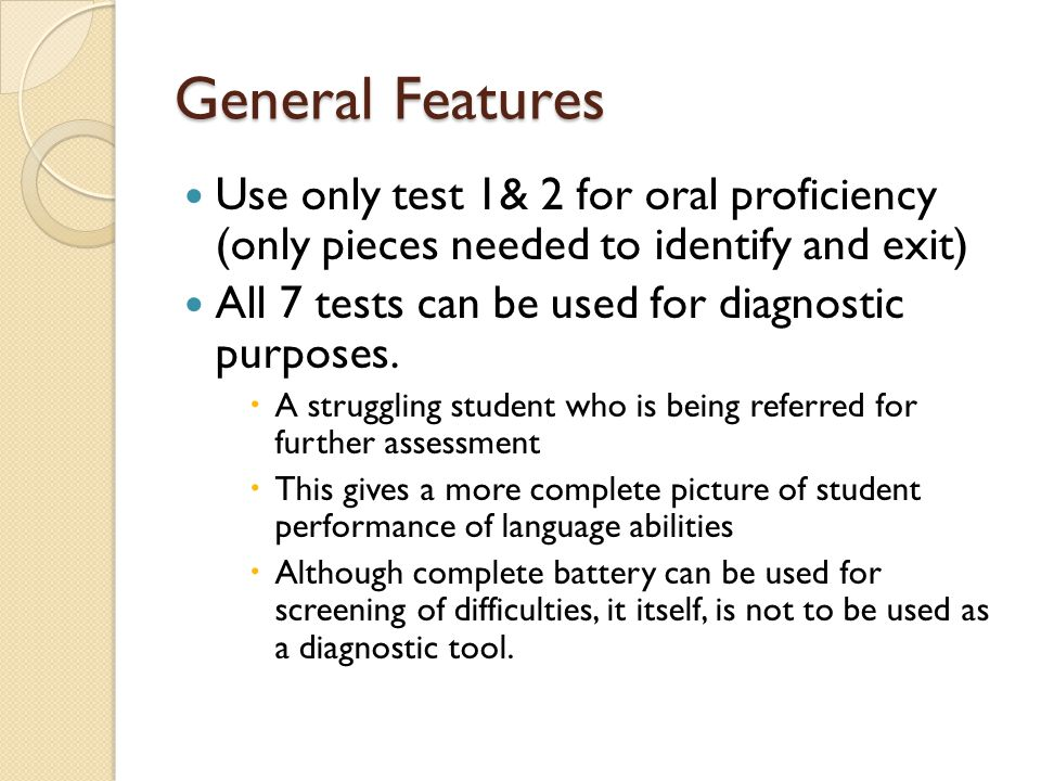 General Features Use only test 1& 2 for oral proficiency (only pieces needed to identify and exit)