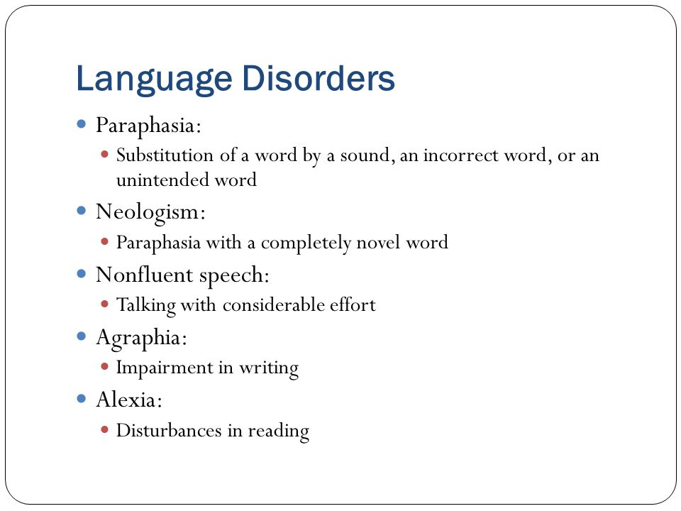 Language Disorders Paraphasia: Neologism: Nonfluent speech: Agraphia: