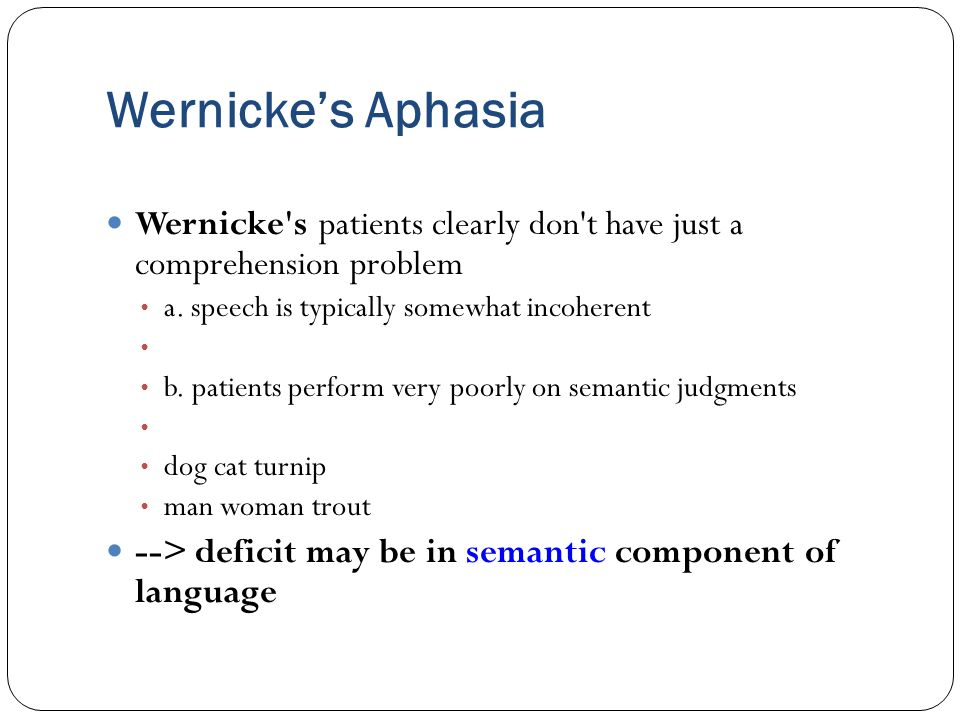 Wernicke's Aphasia Wernicke s patients clearly don t have just a comprehension problem. a. speech is typically somewhat incoherent.