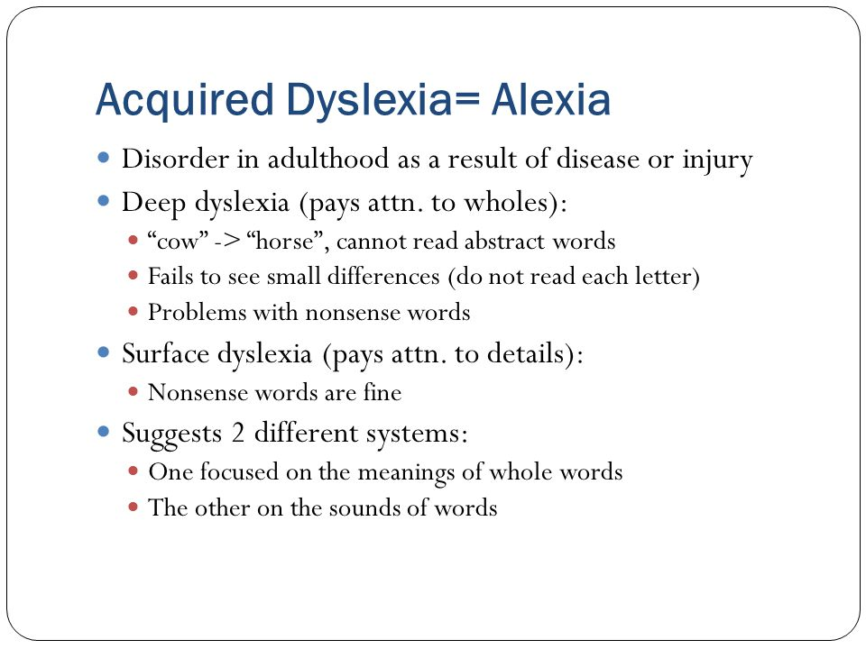 Acquired Dyslexia= Alexia