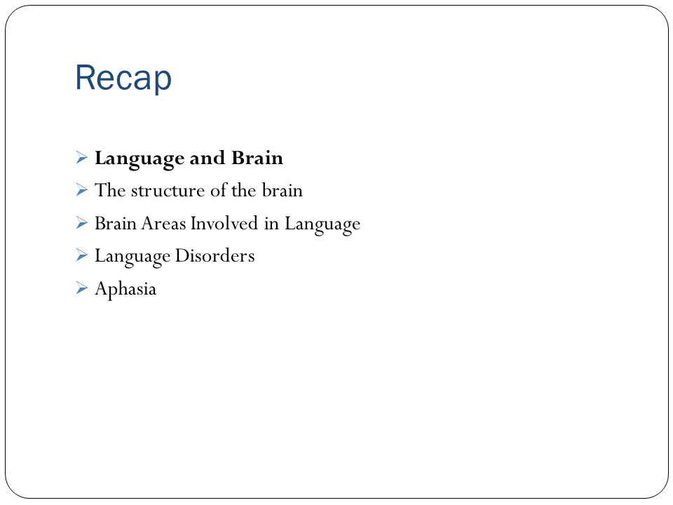 Recap Language and Brain The structure of the brain