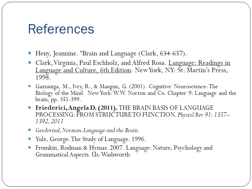References Heny, Jeannine. Brain and Language (Clark, 634-657).
