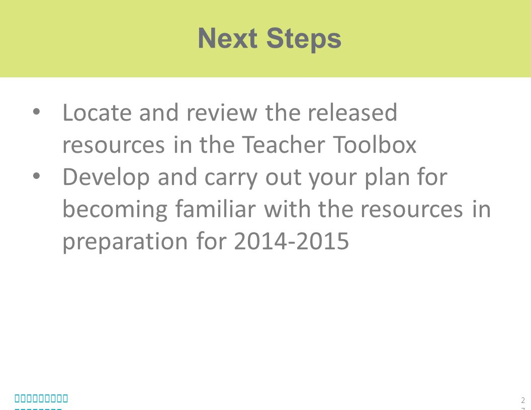 Next Steps Locate and review the released resources in the Teacher Toolbox.