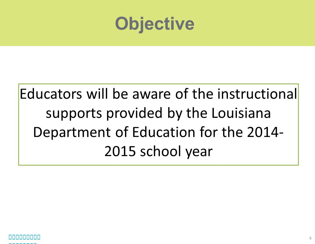 Objective Educators will be aware of the instructional supports provided by the Louisiana Department of Education for the 2014-2015 school year.