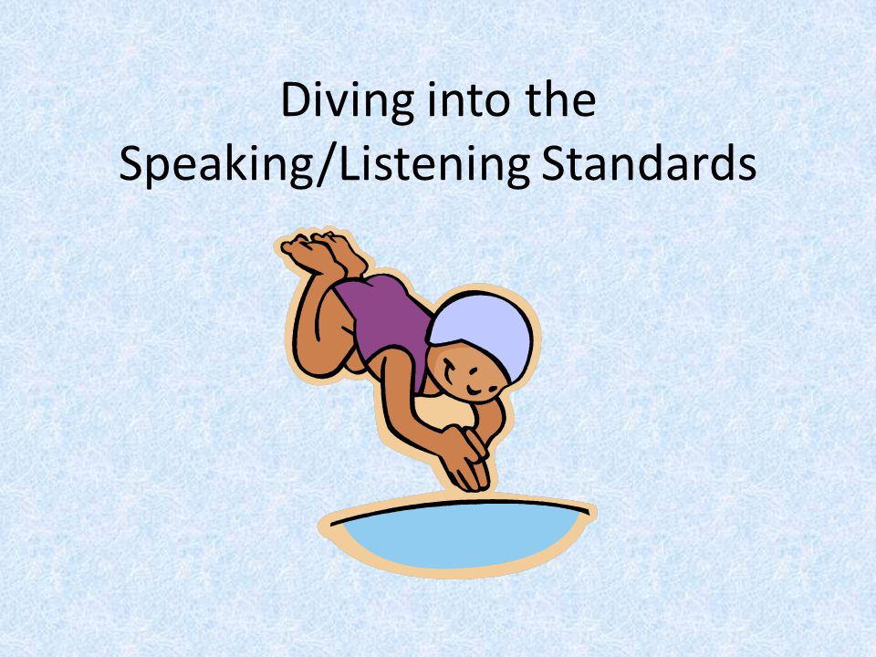Diving into the Speaking/Listening Standards