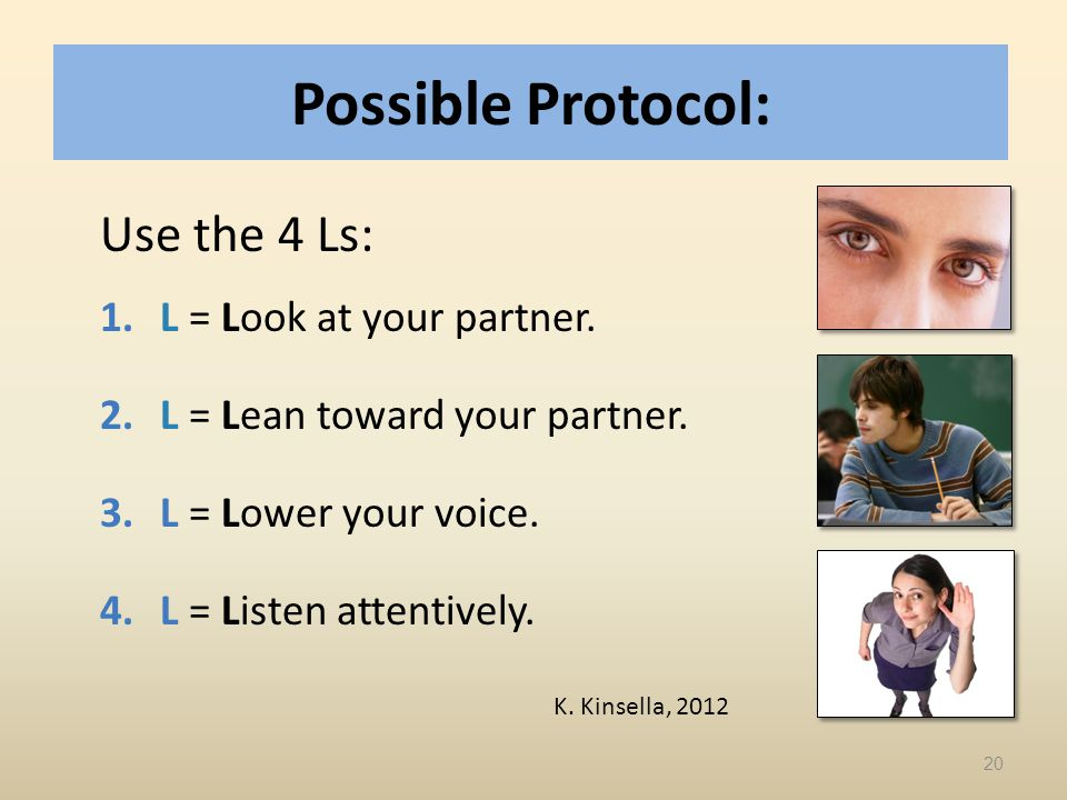 Possible Protocol: Use the 4 Ls: L = Look at your partner.