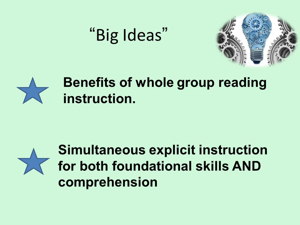 Big Ideas Benefits of whole group reading instruction.