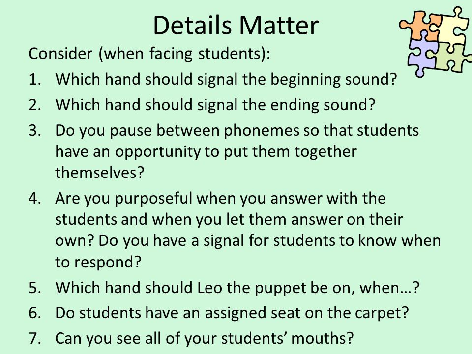 Details Matter Consider (when facing students):