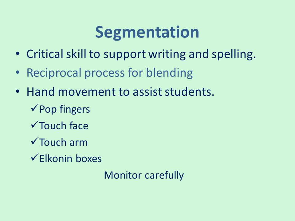 Segmentation Critical skill to support writing and spelling.