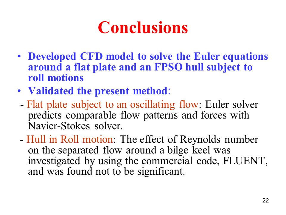 Conclusions Developed CFD model to solve the Euler equations around a flat plate and an FPSO hull subject to roll motions.
