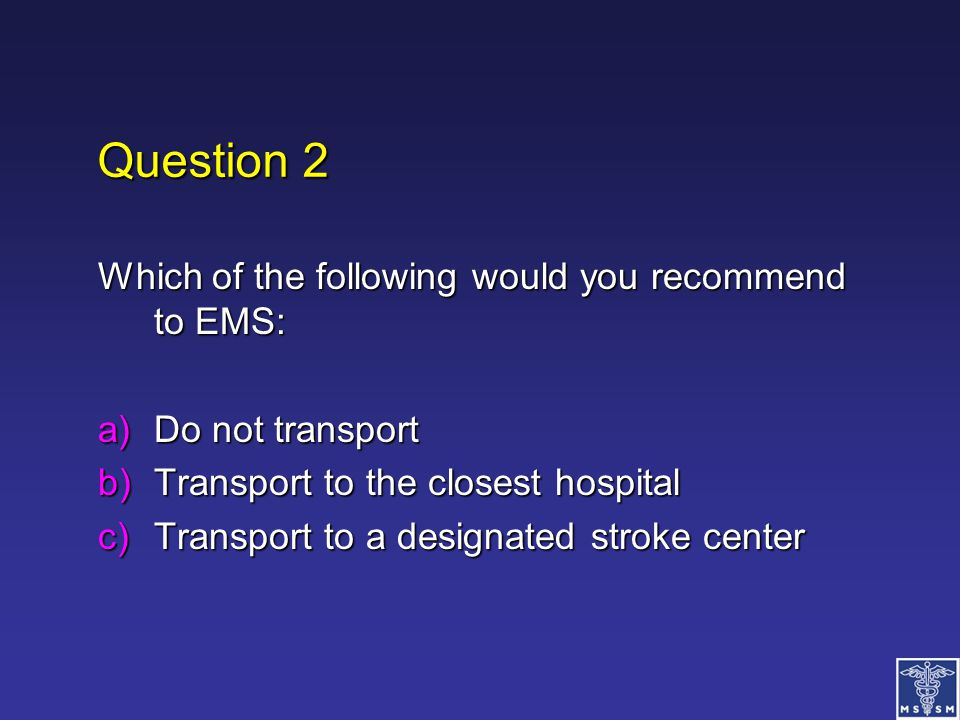 Question 2 Which of the following would you recommend to EMS: