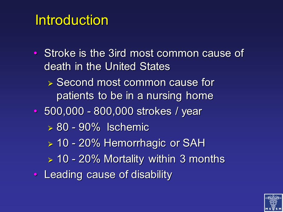 Introduction Stroke is the 3ird most common cause of death in the United States. Second most common cause for patients to be in a nursing home.