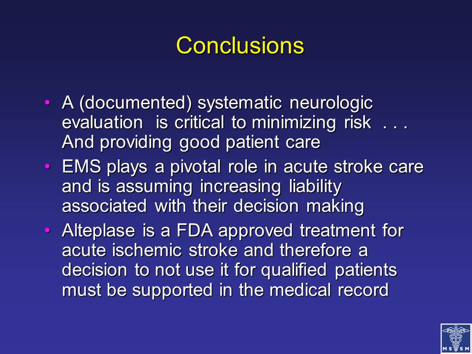 Conclusions A (documented) systematic neurologic evaluation is critical to minimizing risk . . . And providing good patient care.
