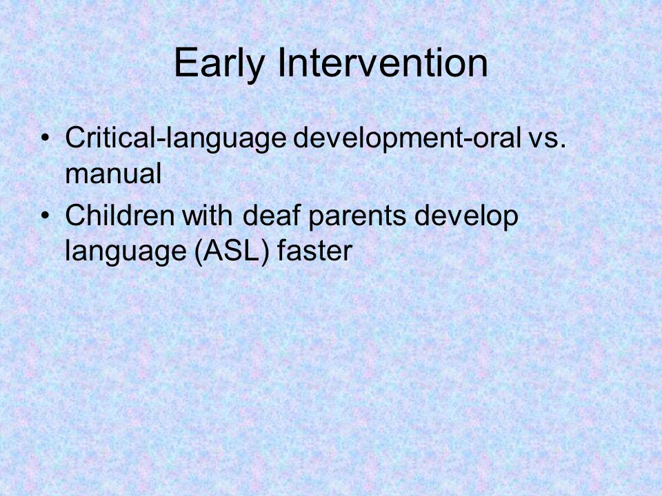 Early Intervention Critical-language development-oral vs. manual