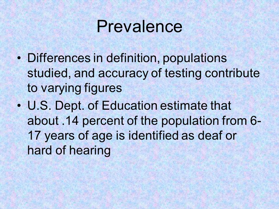 Prevalence Differences in definition, populations studied, and accuracy of testing contribute to varying figures.